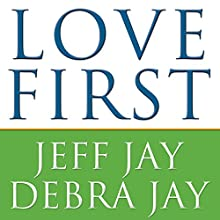 Love First: A Family's Guide to Intervention (       UNABRIDGED) by Debra Jay, Jeff Jay Narrated by Paul Boehmer