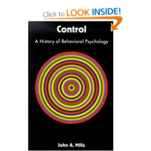 Control: A History of Behavioral Psychology John Mills