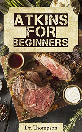 Free Kindle Book : Atkins For Beginners: A Low-Carb Atkins Cookbook with Weight Loss Paleo Diet Recipes for Healthy Low Carb Cooking