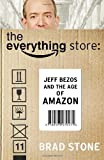 By Brad Stone - The Everything Store: Jeff Bezos and the Age of Amazon