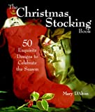 Mary M. D'Alton The Christmas Stocking Book: 50 Exquisite Designs to Celebrate the Season