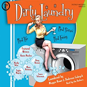 Dirty Laundry: Real Life. Real Stories. Real Funny | [Maggie Rowe, Anderson Gabrych, Kevin Nealon, Doug Benson, Richard Belzer]