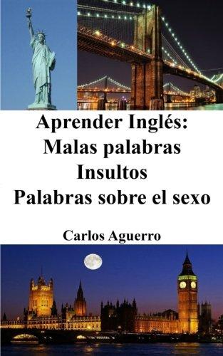 Aprender Inglés: Malas Palabras - Insultos - Palabras sobre el sexo