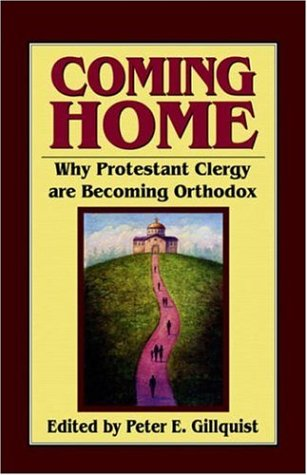 Coming Home : Why Protestant Clergy Are Becoming Orthodox, PETER E. GILLQUIST