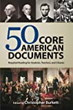 50 Core American Documents Required Reading for Students, Teachers and Citizens