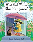 Emma Chichester Clark What Shall We Do, Blue Kangaroo?