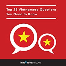 Top 25 Vietnamese Questions You Need to Know Discours Auteur(s) :  Innovative Language Learning LLC Narrateur(s) :  Innovative Language Learning LLC