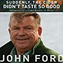 Suddenly, the Cider Didn't Taste So Good: Adventures of a Game Warden in Maine Audiobook by John Ford Narrated by Michael A. Smith