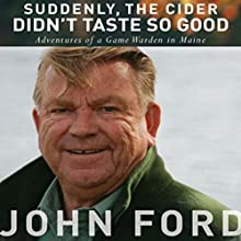 Suddenly, the Cider Didn't Taste So Good: Adventures of a Game Warden in Maine | Livre audio Auteur(s) : John Ford Narrateur(s) : Michael A. Smith