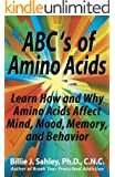 ABCs of Amino Acids: Learn How and Why Amino Acids Affect Mind, Mood, Memory, and Behavior