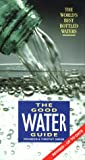 The Good Water Guide: The World's Best Bottled Water