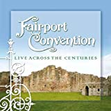 Live Across the Centuries by Fairport Convention (2008-05-29)