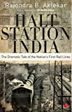 Halt Station India: The Dramatic Tale of the Nations First Rail Lines