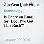 Is There an Emoji for 'Doc, I've Got This Rash'? | Perri Klass