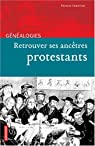Retrouver ses ancêtres protestants par Christian
