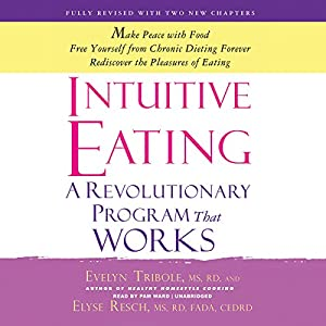 Intuitive Eating: A Revolutionary Program That Works | [Evelyn Tribole, Elyse Resch]