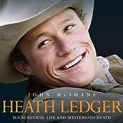 Heath Ledger: His Beautiful Life and Mysterious Death | [John McShane]