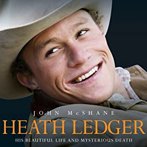 Heath Ledger: His Beautiful Life and Mysterious Death | [John McShane]