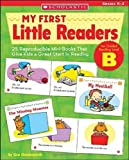 My First Little Readers - Level B: 25 Reproducible Mini-Books That Give Kids a Great Start in Reading