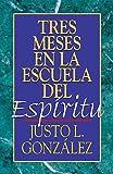 Tres meses en la escuela del espíritu (0687025680) by Justo L. González