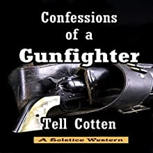 Confessions of a Gunfighter: The Landon Saga, Book 1 (       UNABRIDGED) by Tell Cotten Narrated by William Dupuy