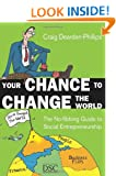 Your Chance to Change the World: The No-fibbing Guide to Social Entrepreneurship