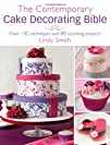 The Contemporary Cake Decorating Bible Over 150 Techniques