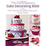 The Contemporary Cake Decorating Bible: Over 150 Techniques and 80 Stunning Projectsby Lindy Smith