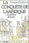 La Conqu�te de l'Am�rique: La questio...