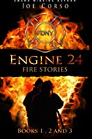 Engine 24: Fire Stories Books 1, 2, and 3