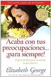 Acaba con tus preocupaciones para siempre: El plan de Dios para encontrar la paz interior (Spanish Edition)