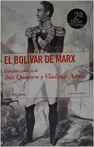 El Bolívar de Marx (Colección Trópicos, Nº 73): Inés Quintero: 9789803542337: Amazon.com: Books