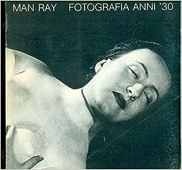 Man Ray. Fotografia anni '30: MAN RAY - AA. VV.: Amazon.com: Books