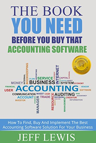 The Book You Need Before You Buy That Accounting Software: How To Find, Buy and Implement the Best Accounting Software Solution For Your Business