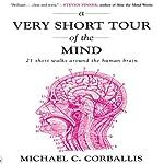 A Very Short Tour of the Mind: 21 Short Walks Around the Human Brain | Michael Corballis