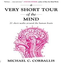 A Very Short Tour of the Mind: 21 Short Walks Around the Human Brain (       UNABRIDGED) by Michael Corballis Narrated by Derek Shetterly