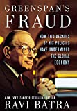 Greenspan's Fraud: How Two Decades of His Policies Have Undermined the Global Economy