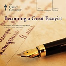 Becoming a Great Essayist Lecture by  The Great Courses Narrated by Professor Jennifer Cognard-Black