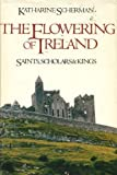 The Flowering of Ireland: Saints, Scholars, and Kings (0316772844) by Katharine Scherman