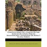 Constituciones Del Colegio De San Ignacio De Loyola Para La Manutencion Y Enseñanza De Niñas Y Viudas Pobres (...