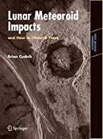 Lunar Meteoroid Impacts and How to Observe Them (Astronomers' Observing Guides)