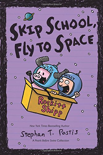Skip School, Fly to Space (Pearls Before Swine Collection)