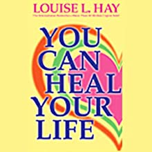 You Can Heal Your Life (       ABRIDGED) by Louise L. Hay Narrated by Louise L. Hay