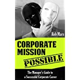 Corporate Mission Possible - The Manager's Guide to a Successful Corporate Career ~ Rob Mars