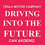 Driving into the Future: How Tesla Motors and Elon Musk Did It - The Disruption of the Auto Industry | Can Akdeniz