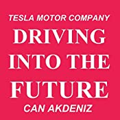 Driving into the Future: How Tesla Motors and Elon Musk Did It - The Disruption of the Auto Industry | [Can Akdeniz]