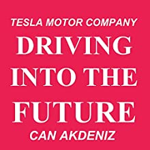 Driving into the Future: How Tesla Motors and Elon Musk Did It - The Disruption of the Auto Industry (       UNABRIDGED) by Can Akdeniz Narrated by Andrea Erickson