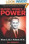 Blood, Money, & Power: How LBJ Killed...