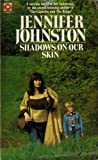 Shadows on Our Skin (Coronet Books) (0340232285) by Johnston, Jennifer
