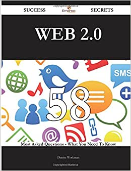 Web 2.0 58 Success Secrets - 58 Most Asked Questions On Web 2.0 - What You Need To Know